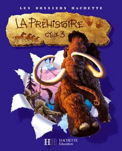 Les Dossiers Hachette Histoire Cycle 3 -La Préhistoire - Guide pédagogique + photofiches - Ed.2007