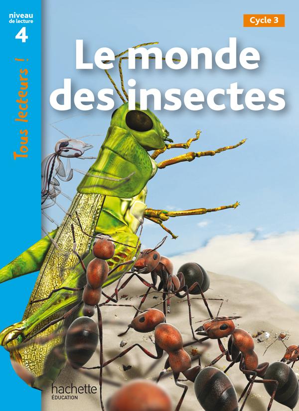 Le monde des insectes Niveau 4 - Tous lecteurs ! - Ed.2010