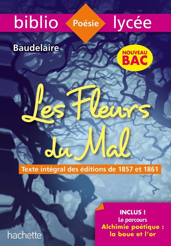Bibliolycée Les Fleurs du mal Baudelaire - BAC 2021 Parcours Alchimie poétique (texte intégral)