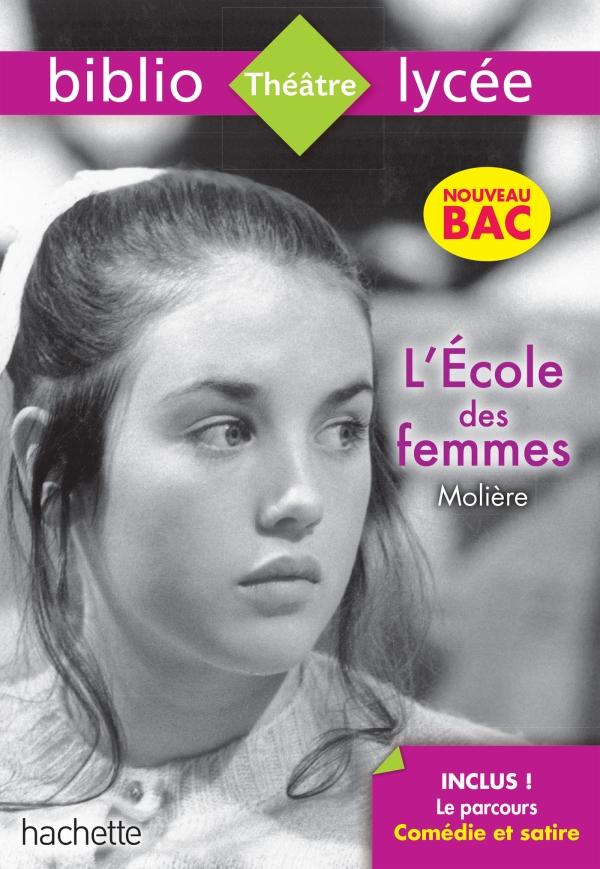 Bibliolycée L'Ecole des femmes Molière Bac 2020 - Parcours Comédie et satire (texte intégral)
