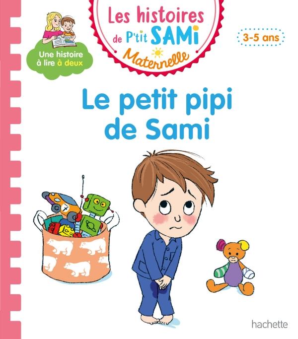 Les histoires de P'tit Sami Maternelle (3-5 ans) : Le petit pipi de Sami