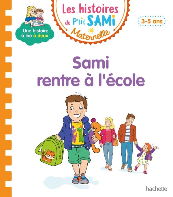 Les histoires de P'tit Sami Maternelle (3-5 ans) : Sami rentre à l'école