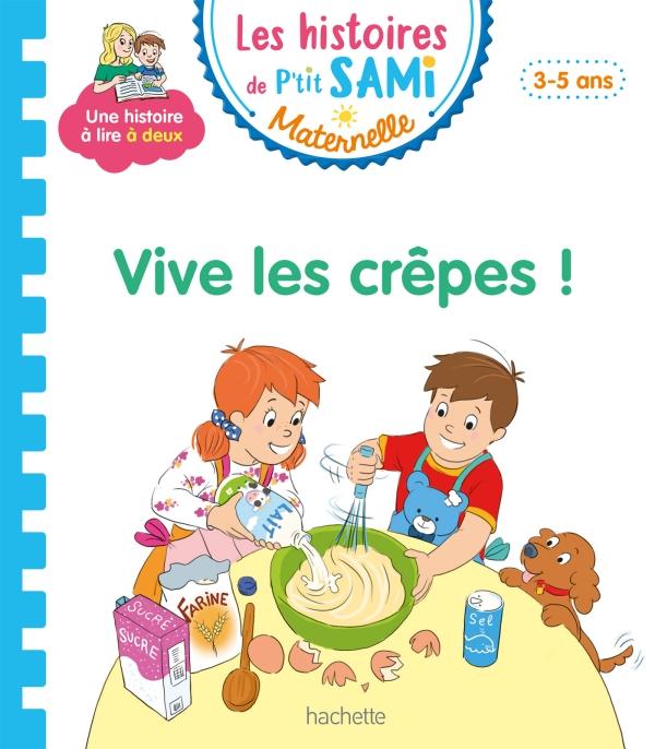 Les histoires de P'tit Sami Maternelle (3-5 ans) : Vive les crêpes