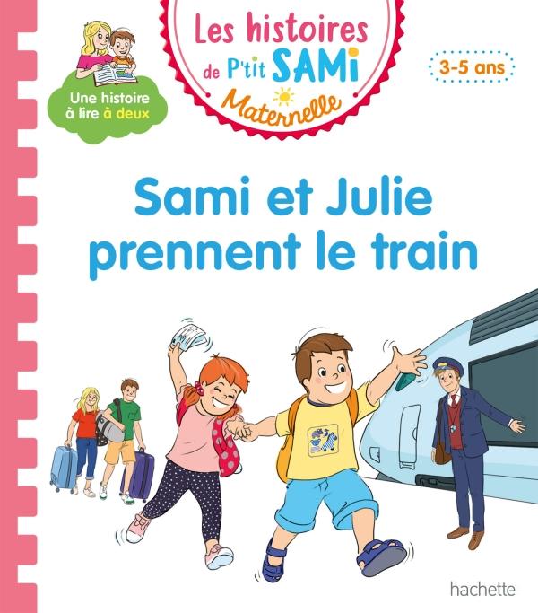 Les histoires de P'tit Sami Maternelle (3-5 ans) : Sami et Julie prennent le train