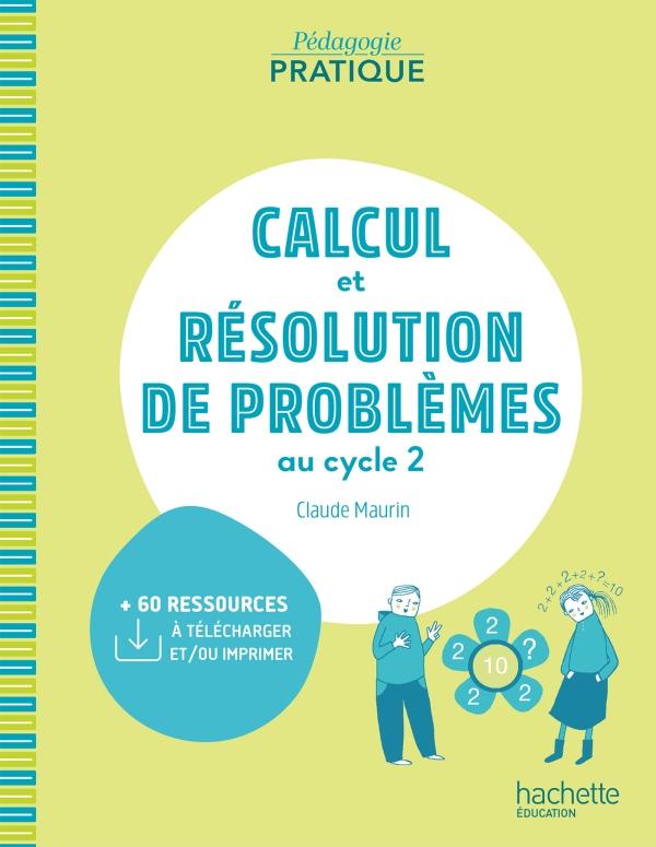 Pédagogie pratique - Cacul et résolution de problèmes au Cycle 2 - Ed. 2021