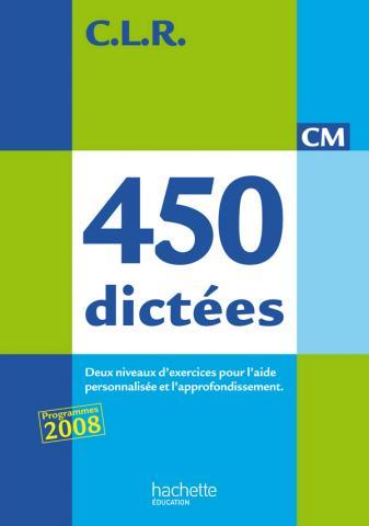 CLR 450 dictées CM - Livre de l'élève - Ed.2010