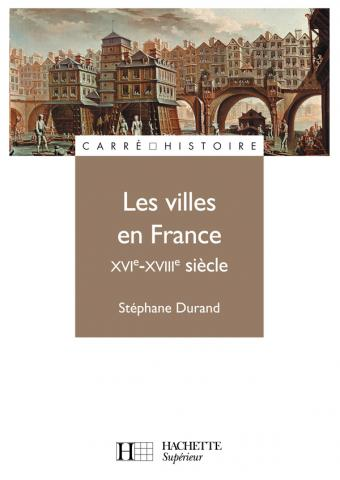 Les villes en France - XVIe - XVIIIe siècle