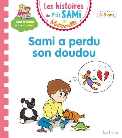 Les histoires de P'tit Sami  Maternelle (3-5 ans) : Sami a perdu son doudou