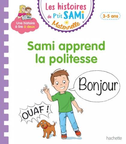 Les histoires de P'tit Sami Maternelle (3-5 ans) : Sami apprend la politesse