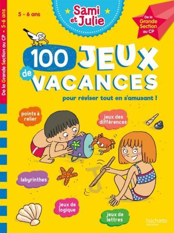 100 Jeux de vacances avec Sami et Julie De la GS au CP (5-6 ans)