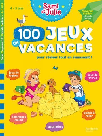 100 Jeux de vacances avec Sami et Julie de la MS à la GS (4-5 ans)