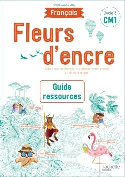 Fleurs d'encre Français CM1 - Guide ressources - Edition 2020