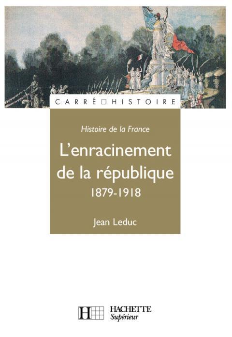 L'Enracinement de la République 1879-1918