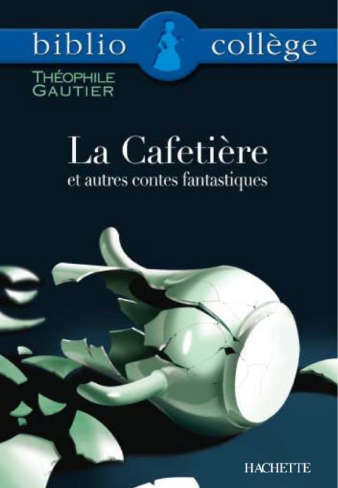 Bibliocollège - La Cafetière et autres contes fantastiques, Théophile Gautier