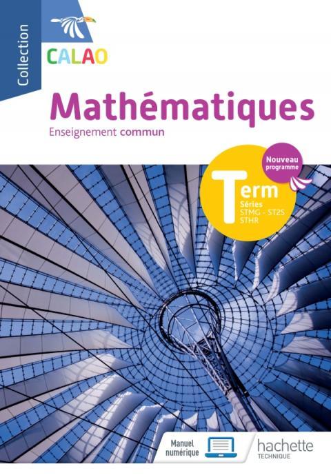 Calao Mathématiques Terminale tronc commun STMG, STHR, ST2S - Livre élève - Éd. 2020
