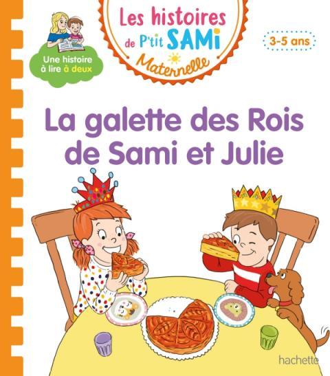 Les histoires de P'tit Sami Maternelle (3-5 ans) : La galette des rois de Sami et Julie